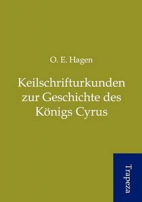 Keilschrifturkunden Zur Geschichte Des K Nigs Cyrus (Paperback)