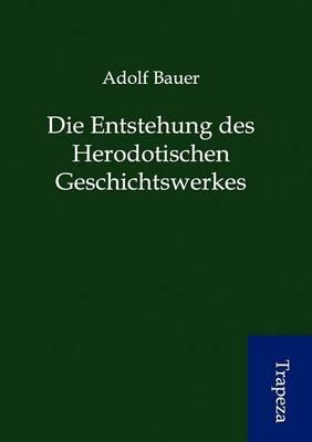 Die Entstehung Des Herodotischen Geschichtswerkes (Paperback)