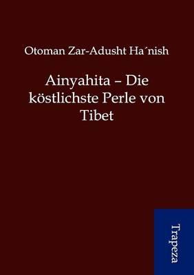 Ainyahita - Die Kostlichste Perle Von Tibet (Paperback)