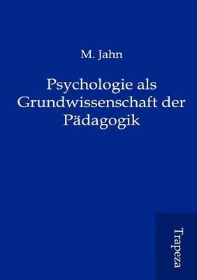 Psychologie ALS Grundwissenschaft Der P Dagogik (Paperback)