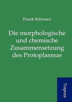 Die Morphologische Und Chemische Zusammensetzung Des Protoplasmas (Paperback)