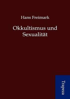 Okkultismus Und Sexualit T (Paperback)