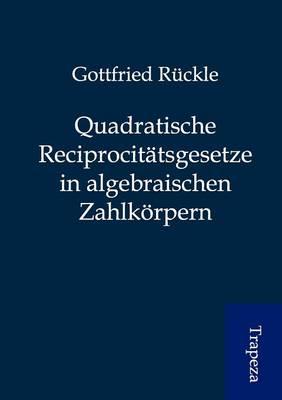 Quadratische Reciprocit Tsgesetze in Algebraischen Zahlk Rpern (Paperback)