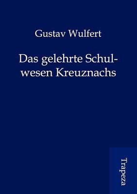 Das Gelehrte Schulwesen Kreuznachs (Paperback)