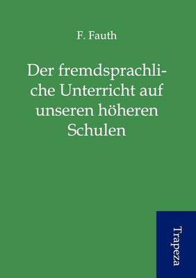 Der Fremdsprachliche Unterricht Auf Unseren H Heren Schulen (Paperback)