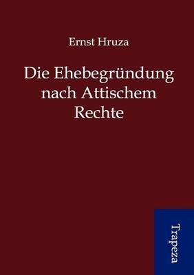 Die Ehebegr Ndung Nach Attischem Rechte (Paperback)