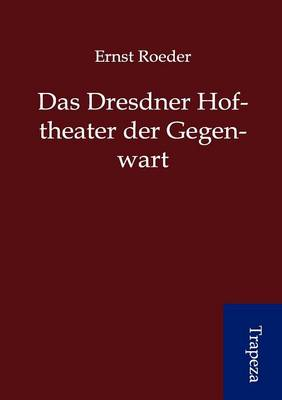 Das Dresdner Hoftheater Der Gegenwart (Paperback)