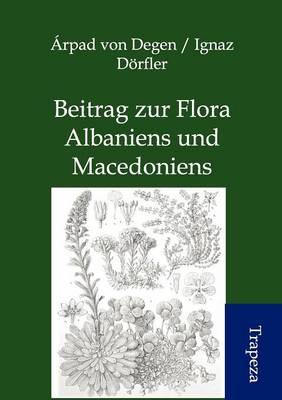 Beitrag Zur Flora Albaniens Und Macedoniens (Paperback)