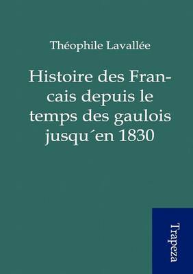 Histoire Des Francais Depuis Le Temps Des Gaulois Jusqu En 1830 (Paperback)
