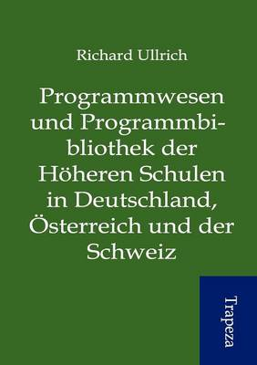Programmwesen Und Programmbibliothek Der H Heren Schulen in Deutschland, Sterreich Und Der Schweiz (Paperback)