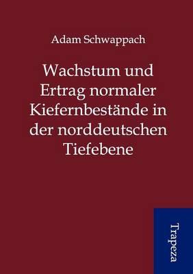 Wachstum Und Ertrag Normaler Kiefernbest Nde in Der Norddeutschen Tiefebene (Paperback)