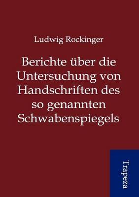 Berichte Ber Die Untersuchung Von Handschriften Des So Genannten Schwabenspiegels (Paperback)