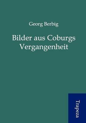 Bilder Aus Coburgs Vergangenheit (Paperback)