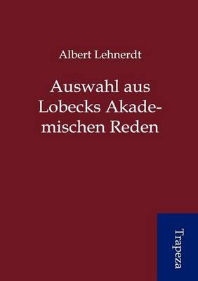 Auswahl Aus Lobecks Akademischen Reden (Paperback)