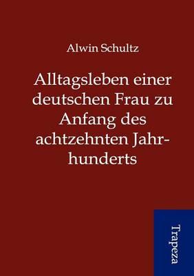 Alltagsleben Einer Deutschen Frau Zu Anfang Des Achtzehnten Jahrhunderts (Paperback)