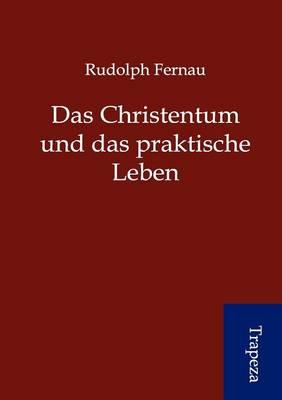 Das Christentum Und Das Praktische Leben (Paperback)