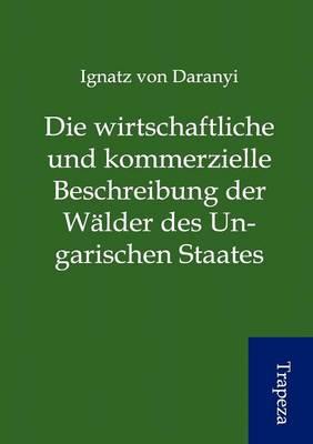 Die Wirtschaftliche Und Kommerzielle Beschreibung Der W Lder Des Ungarischen Staates (Paperback)