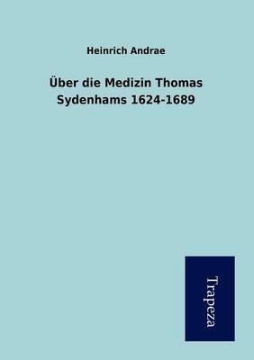Uber Die Medizin Thomas Sydenhams 1624-1689 (Paperback)