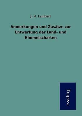 Anmerkungen Und Zusatze Zur Entwerfung Der Land- Und Himmelscharten (Paperback)