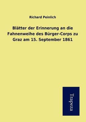 Beitr GE Der Erinnerung an Die Fahnenweihe Des B Rger-Corps Zu Graz Am 15. September 1861 (Paperback)