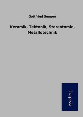 Keramik, Tektonik, Stereotomie, Metallotechnik (Paperback)