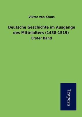 Deutsche Geschichte Im Ausgange Des Mittelalters (1438-1519) (Paperback)