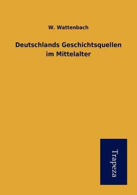 Deutschlands Geschichtsquellen Im Mittelalter (Paperback)
