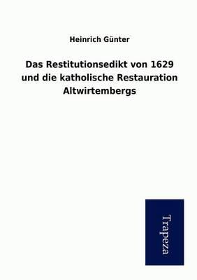 Das Restitutionsedikt Von 1629 Und Die Katholische Restauration Altwirtembergs (Paperback)