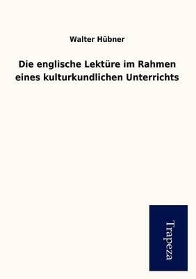 Die Englische Lekt Re Im Rahmen Eines Kulturkundlichen Unterrichts (Paperback)