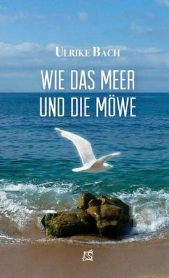 Wie Das Meer Und Die Mowe: Ein Mystisches, Yogisches Werk (Paperback)