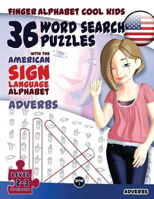 36 Word Search Puzzles with the American Sign Language Alphabet: Adverbs - Finger Alphabet Cool Kids 3 (Paperback)
