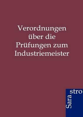 Verordnungen Uber Die Prufungen Zum Industriemeister (Paperback)