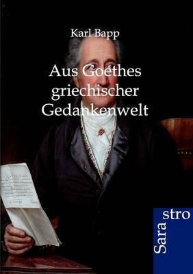 Aus Goethes Griechischer Gedankenwelt (Paperback)