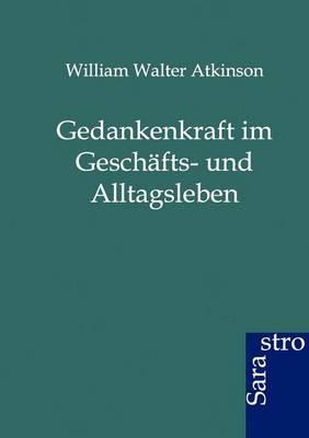 Gedankenkraft Im Geschafts- Und Alltagsleben (Paperback)