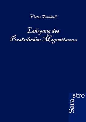Lehrgang Des Personlichen Magnetismus (Paperback)