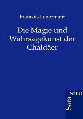 Die Magie Und Wahrsagekunst Der Chaldaer (Paperback)