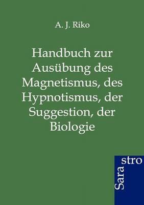 Handbuch Zur Ausubung Des Magnetismus, Des Hypnotismus, Der Suggestion, Der Biologie (Paperback)