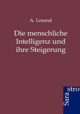 Die Menschliche Intelligenz Und Ihre Steigerung (Paperback)