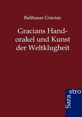 Gracians Handorakel Und Kunst Der Weltklugheit (Paperback)
