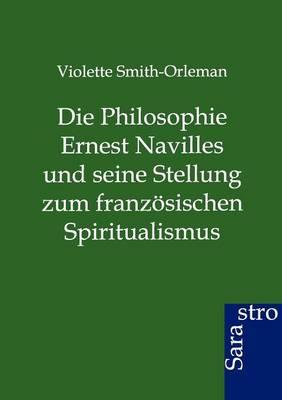 Die Philosophie Ernest Navilles Und Seine Stellung Zum Franzosischen Spiritualismus (Paperback)