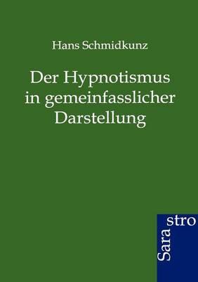 Der Hypnotismus in Gemeinfasslicher Darstellung (Paperback)
