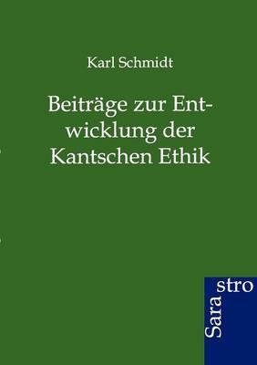 Beitrage Zur Entwicklung Der Kantschen Ethik (Paperback)