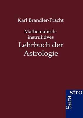 Mathematisch-Instruktives Lehrbuch Der Astrologie (Paperback)