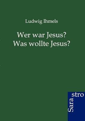 Wer War Jesus? Was Wollte Jesus? (Paperback)