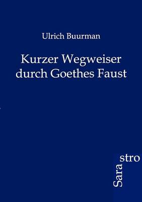 Kurzer Wegweiser Durch Goethes Faust (Paperback)