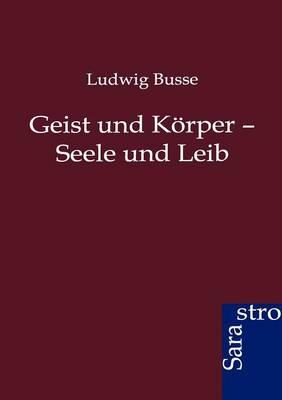 Geist Und Korper - Seele Und Leib (Paperback)