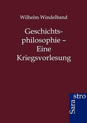Geschichtsphilosophie - Eine Kriegsvorlesung (Paperback)