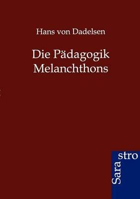 Die Padagogik Melanchthons (Paperback)