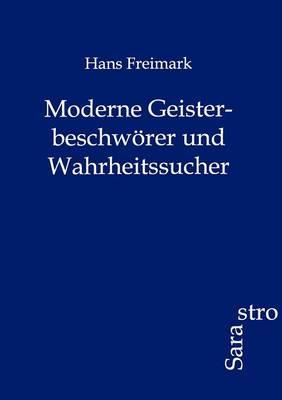 Moderne Geisterbeschw Rer Und Wahrheitssucher (Paperback)