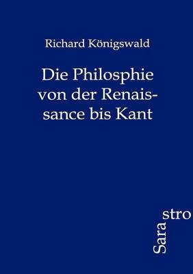 Die Philosphie Von Der Renaissance Bis Kant (Paperback)